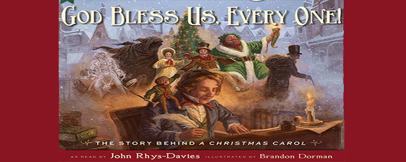 God Bless Us Every One The Story Behind A Christmas Carol