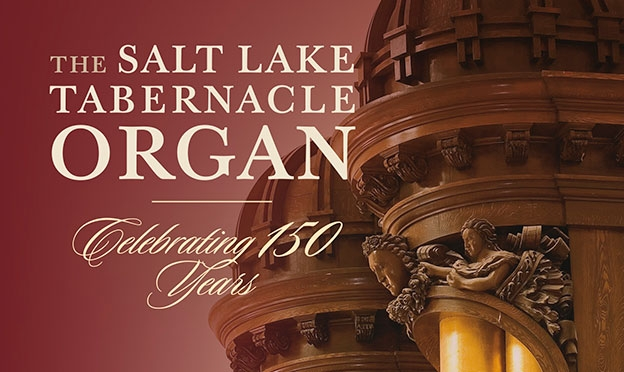 The Salt Lake Tabernacle Organ: Celebrating 150 Years!